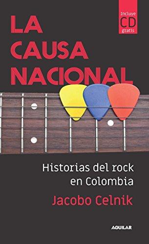La causa nacional: Historia del rock en Colombia por Jacobo Miguel Celnik