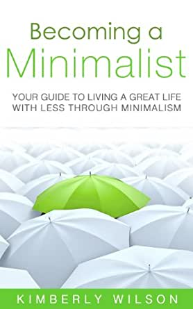 Becoming a minimalist your guide to living a great life for Minimalist living amazon
