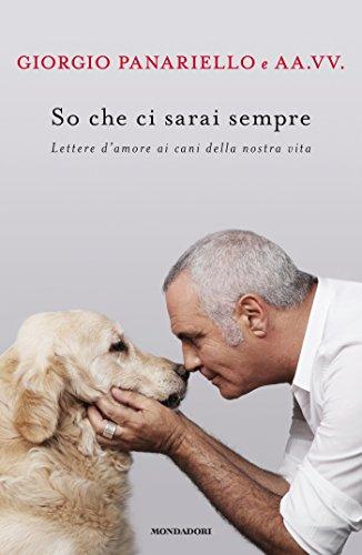 Amazon Com So Che Ci Sarai Sempre Lettere D Amore Ai Cani Della