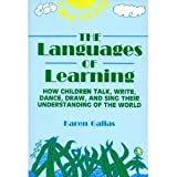 The Languages of Learning : How Children Talk, Write, Dance, Draw and Sing Their Understanding of the World, Gallas, Karen, 0807733067