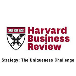 Strategy: The Uniqueness Challenge (Harvard Business Review) Periodical