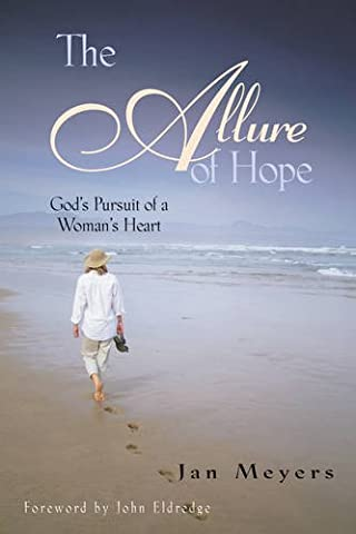 The Allure of Hope: God's Pursuit of a Woman's Heart (Walking with God) (Walking Gods Earth)