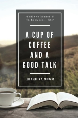 Book: A cup of coffee and a good talk by Luiz Valerio de Paula Trindade