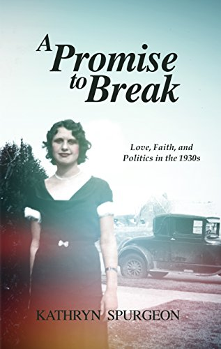 A Promise to Break: Love, Faith, and Politics in the 1930s by [Spurgeon, Kathryn]