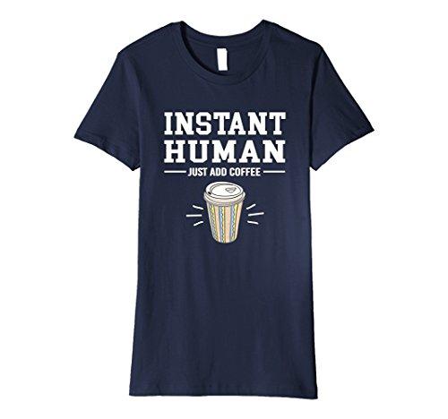 """Womens Premium """"Instant Human: Just Add Coffee"""" T-shirt X..."""