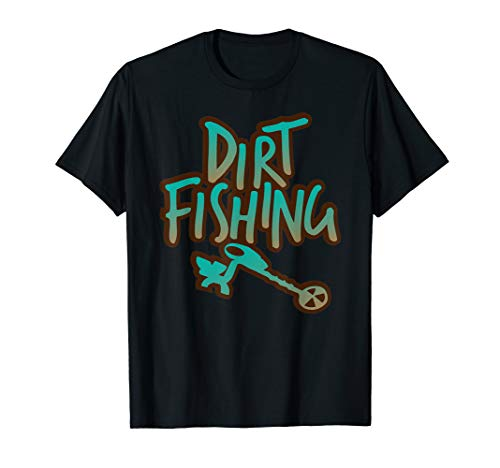 Dirt Fishing T-Shirt Treasure Hunt Metal Detector Tee