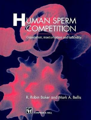 [(Human Sperm Competition: Copulation, Masturbation and Infidelity)] [Author: R.Robin Baker] published on (February, 1995)