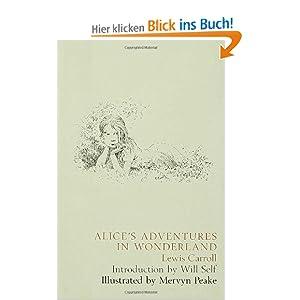 Alice's Adventures in Wonderland Lewis Carroll, Mervyn Peake and Will Self