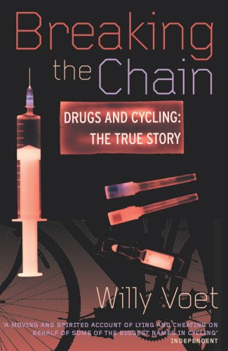 Breaking the Chain: Drugs and Cycling: The True Story (Yellow Jersey Cycling Classics)