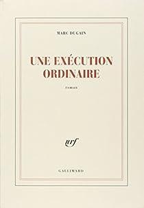 Une exécution ordinaire par Dugain