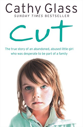 Cut: The true story of an abandoned, abused little girl who was desperate to be part of a ()