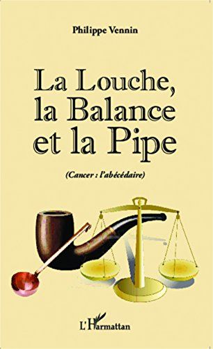Balance Pipe - La Louche, la Balance et la Pipe (cancer : l'abécédaire) (French Edition)