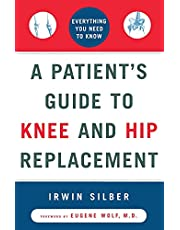 A Patient's Guide to Knee and Hip Replacement: Everything You Need to Know