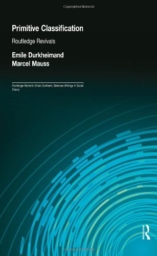 Primitive Classification (Routledge Revivals) (Routledge Revivals: Emile Durkheim: Selected Writings in Social Theory) (Volume 3)