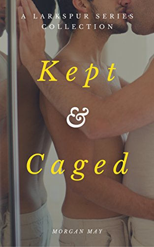 Kept and Caged: A Larkspur Series Collection (The Larkspur Series)