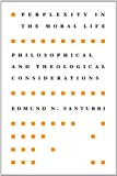 Perplexity in the Moral Life, Edmund N. Santurri, 1608994384