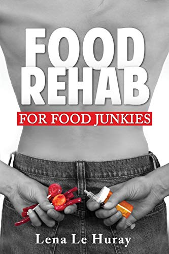 Food Rehab: For Food Junkies