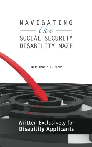 Navigating the Social Security Disability Maze: Written Exclusively for Disability Applicants (Volume 1)