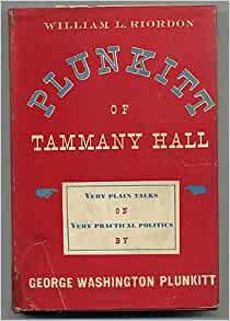 summary of plunkitt of tammany hall Free tammany hall papers, essays, and reforms in riordan's plunkitt of tammany hall - george w plunkitt of tammany talkin' these days about tammany men.
