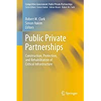 Public Private Partnerships: Construction, Protection, and Rehabilitation of Critical Infrastructure