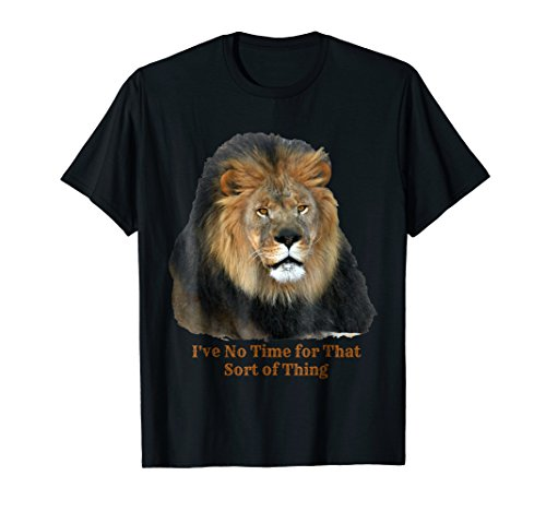 Lion T-shirt - I've No Time for That Sort of Thing