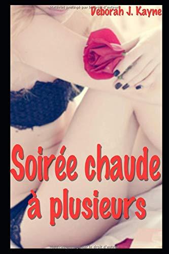 Soirée chaude à plusieurs: Compilation de 5 nouvelles érotiques en français, interdit au moins de 18 ans par  Déborah J. Kayne