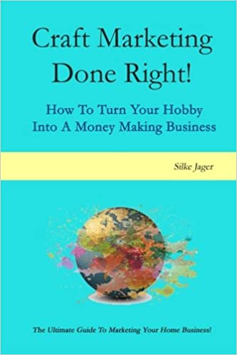Craft Marketing Done Right!: How To Turn Your Hobby Into A Money Making Business