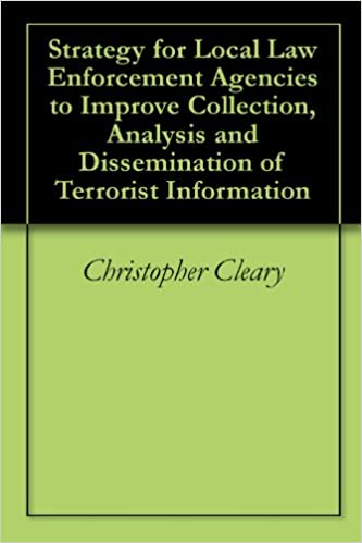 Download online Strategy for Local Law Enforcement Agencies to Improve Collection, Analysis and Dissemination of Terrorist Information PDF, azw (Kindle), ePub