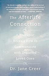 The Afterlife Connection: A Therapist Reveals How to Communicate with Departed Loved Ones