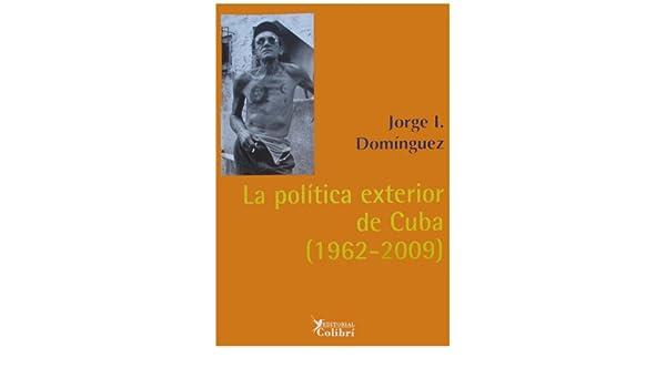 La política exterior cubana (1962-2009): Amazon.es: Domínguez ...