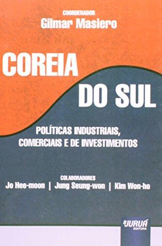 Coreia do Sul. Políticas Industriais, Comerciais e de Investimentos
