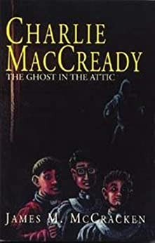 Charlie MacCready The Ghost In The Attic by [McCracken, James M.]