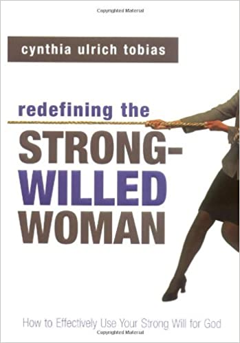 Redefining The Strong Willed Woman How To Effectively Use Your