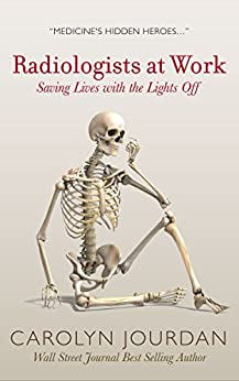 Radiologists at Work: Saving Lives with the Lights Off (X-Ray Visions Book 1) by [Jourdan, Carolyn]