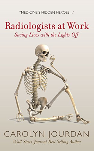 Radiologists at Work: Saving Lives with the Lights Off (X-Ray Visions Book 1)
