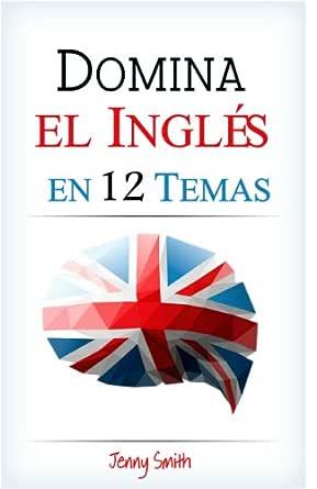 DOMINA EL INGLÉS EN 12 TEMAS: Más de 200 palabras y frases de ...