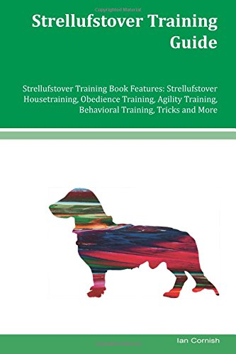 Strellufstover Training Guide Strellufstover Training Book Features: Strellufstover Housetraining, Obedience Training, Agility Training, Behavioral Training, Tricks and More PDF