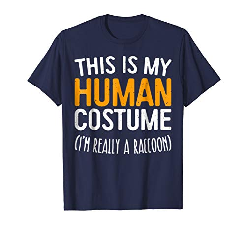 This Is My Human Costume I'm Really A Raccoon T-Shirt -