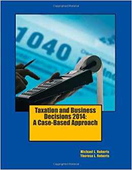 Taxation and Business Decisions 2014: A Case-Based Approach