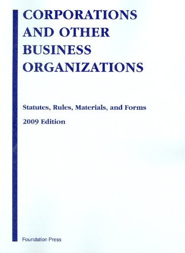 Corporations and Other Business Organizations: Statutes, Rules, Materials and Forms, 2009 ed.