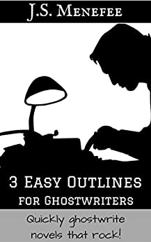 3 Easy Outlines for Ghostwriters: Quickly ghostwrite novels that rock! by [Menefee, J.S.]