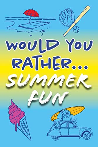 Would You Rather... Summer Fun!: Clean and hilarious questions to hone critical thinking this summer.