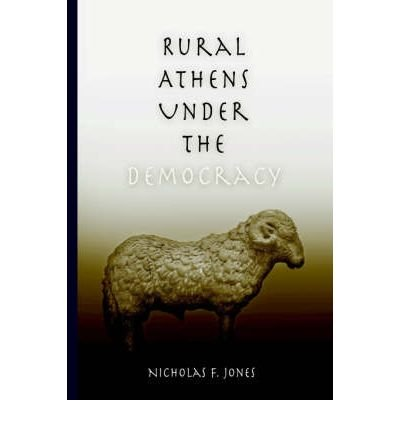 Read Online Rural Athens Under the Democracy [ Rural Athens Under the Democracy by Jones, Nicholas F ( Author ) Hardcover Jan- 2004 ] Hardcover Jan- 20- 2004 PDF