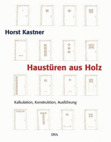 Haustüren aus Holz: Kalkulation - Konstruktion - Ausführung