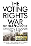 The Voting Rights War: The NAACP and the Ongoing Struggle for Justice by Gloria J. Browne-Marshall, Rev. Dr. C.T. Vivian