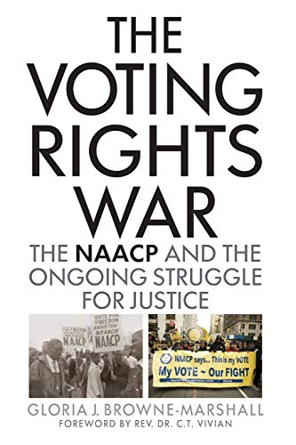 The Voting Rights War: The NAACP and the Ongoing Struggle for Justice by Gloria J. Browne-Marshall
