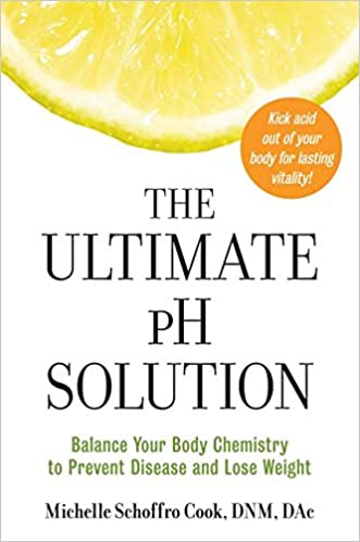 The Ultimate pH Solution: Balance Your Body Chemistry to Prevent Disease and Lose Weight: Michelle Schoffro Cook: 9780061336430: Amazon.com: Books