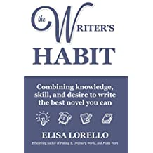The Writer's Habit: Combining Knowledge, Skill, and Desire to Write the Best Novel You Can