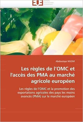 Lire un Les règles de l'OMC et l'accès des PMA au marché agricole européen: Les règles de l'OMC et la promotion des  exportations agricoles des pays les moins  avancés (PMA) sur le marché européen pdf