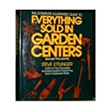 The Complete Illustrated Guide to Everything Sold in Garden Centers (Except Plants)